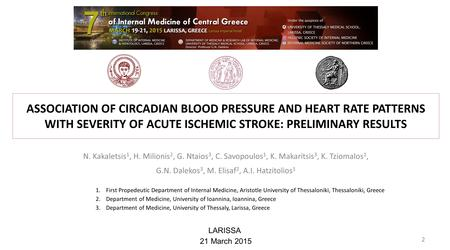 ASSOCIATION OF CIRCADIAN BLOOD PRESSURE AND HEART RATE PATTERNS WITH SEVERITY OF ACUTE ISCHEMIC STROKE: PRELIMINARY RESULTS N. Kakaletsis 1, H. Milionis.