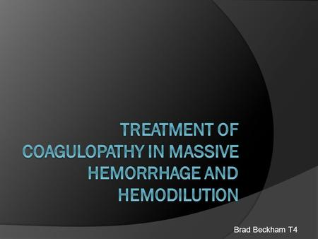 Brad Beckham T4. Definitions  Major blood loss Hemoglobin concentration below 6-10 g/dl  Massive transfusion in adults >9 erythrocyte units within 24h.