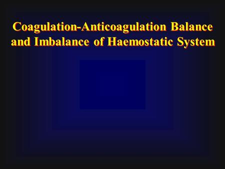 Coagulation-Anticoagulation Balance and Imbalance of Haemostatic System.