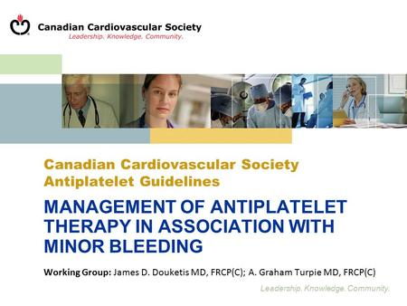 Leadership. Knowledge. Community. Canadian Cardiovascular Society Antiplatelet Guidelines MANAGEMENT OF ANTIPLATELET THERAPY IN ASSOCIATION WITH MINOR.