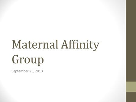 Maternal Affinity Group September 25, 2013. Objectives Name at least 3 of the core elements of Postpartum Hemorrhage Identify the need for a risk factor.