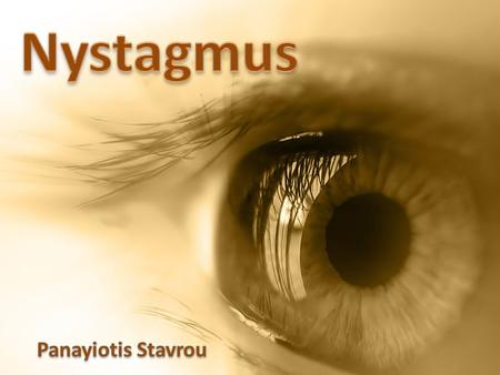 Definition Nystagmus is an involuntary rhythmic shaking or wobbling of the eyes. The term nystagmus is derived from the Greek word 'nystagmos' which was.