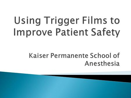 Kaiser Permanente School of Anesthesia.  Short vignettes depicting CLINICAL or PROFESSIONAL scenarios  Small group discussion  Debriefing  Elicits: