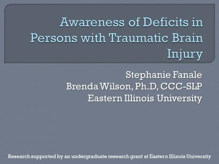 Stephanie Fanale Brenda Wilson, Ph.D, CCC-SLP Eastern Illinois University Research supported by an undergraduate research grant at Eastern Illinois University.