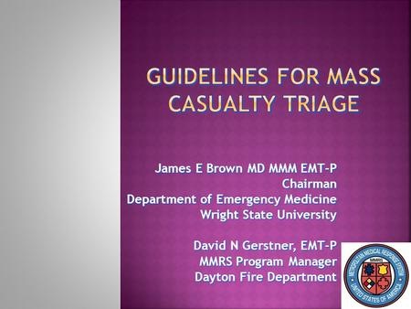 James E Brown MD MMM EMT-P Chairman Department of Emergency Medicine Wright State University Wright State University David N Gerstner, EMT-P MMRS Program.