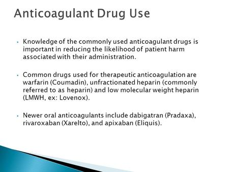  Knowledge of the commonly used anticoagulant drugs is important in reducing the likelihood of patient harm associated with their administration.  Common.