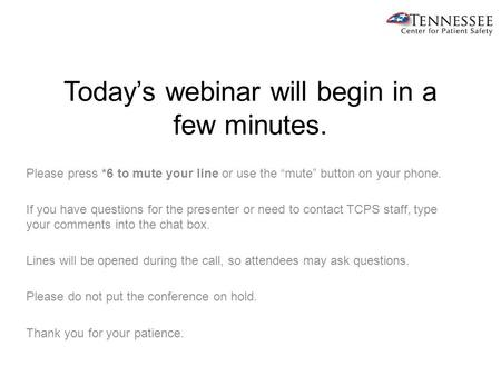 "Today's webinar will begin in a few minutes. Please press *6 to mute your line or use the ""mute"" button on your phone. If you have questions for the presenter."
