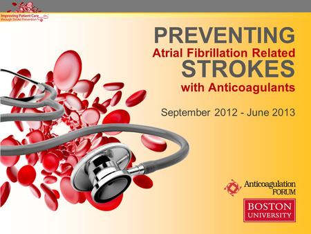 PREVENTING Atrial Fibrillation Related STROKES with Anticoagulants September 2012 - June 2013.