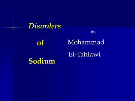 Of Disorders Sodium By Mohammad El-Tahlawi.  To Understand : The differences between sodium concentration and content. The causes and management of hypernatermia.