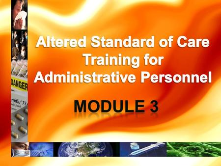 Welcome to the S-SV EMS Agency Altered Standard of Care Administrative Module 3 This is the third of three modules of the Altered Standard of Care Training.