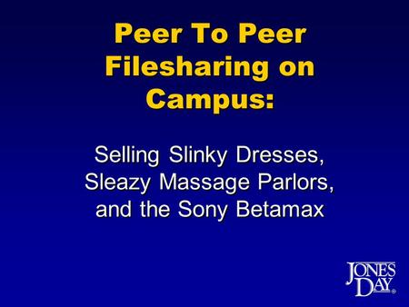  Peer To Peer Filesharing on Campus: Selling Slinky Dresses, Sleazy Massage Parlors, and the Sony Betamax.
