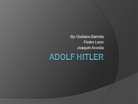 By:Giuliano Barrela Pedro Leon Joaquín Acosta. Introduction  This slide show shows Hitler biography, from his early days on Austria, and follow his life.