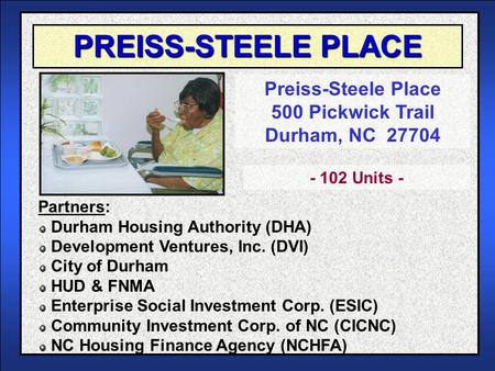PREISS-STEELE PLACE Preiss-Steele Place 500 Pickwick Trail Durham, NC 27704 Partners: Durham Housing Authority (DHA) Development Ventures, Inc. (DVI) City.