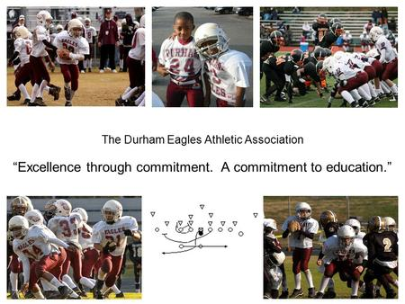 "The Durham Eagles Athletic Association ""Excellence through commitment. A commitment to education."""