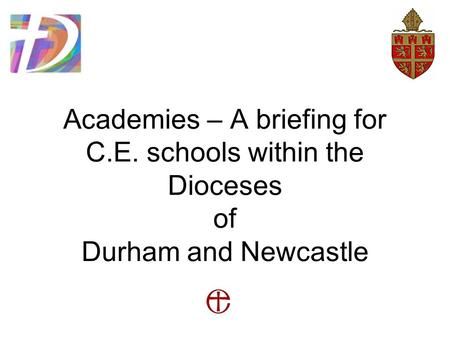 Academies – A briefing for C.E. schools within the Dioceses of Durham and Newcastle.