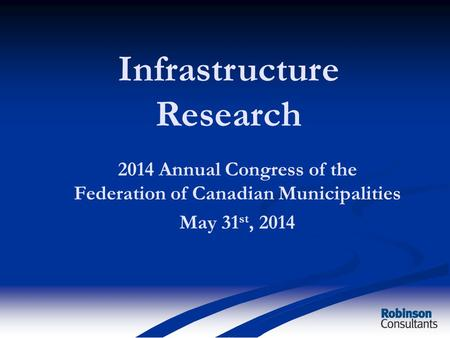 2014 Annual Congress of the Federation of Canadian Municipalities May 31 st, 2014 Infrastructure Research.