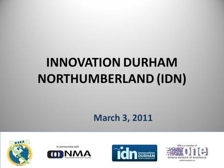 INNOVATION DURHAM NORTHUMBERLAND (IDN) March 3, 2011.