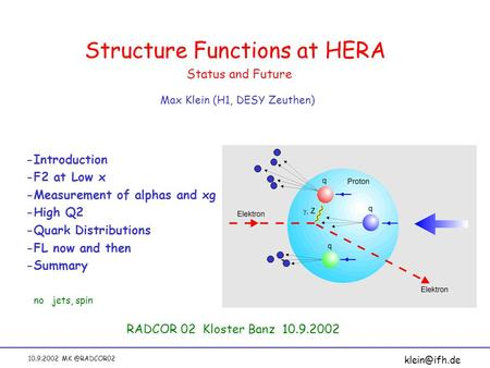 10.9.2002 Structure Functions at HERA Max Klein (H1, DESY Zeuthen) Status and Future RADCOR 02 Kloster Banz 10.9.2002 -Introduction -F2 at.