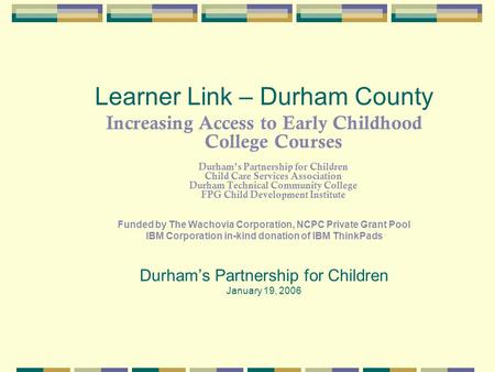 Learner Link – Durham County Increasing Access to Early Childhood College Courses Durham's Partnership for Children Child Care Services Association Durham.