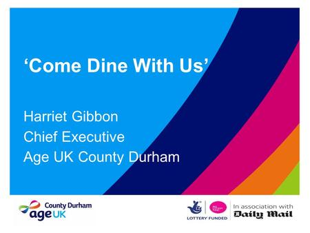 'Come Dine With Us' Harriet Gibbon Chief Executive Age UK County Durham.