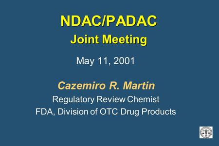 NDAC/PADAC Joint Meeting May 11, 2001 Cazemiro R. Martin Regulatory Review Chemist FDA, Division of OTC Drug Products.