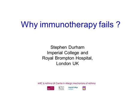 Why immunotherapy fails ? Stephen Durham Imperial College and Royal Brompton Hospital, London UK.
