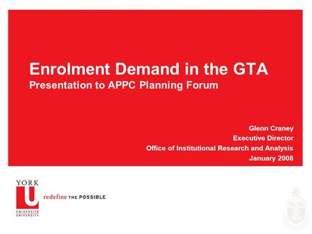 Enrolment Demand in the GTA Presentation to APPC Planning Forum Glenn Craney Executive Director Office of Institutional Research and Analysis January 2008.