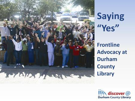 "Saying ""Yes"" Frontline Advocacy at Durham County Library."