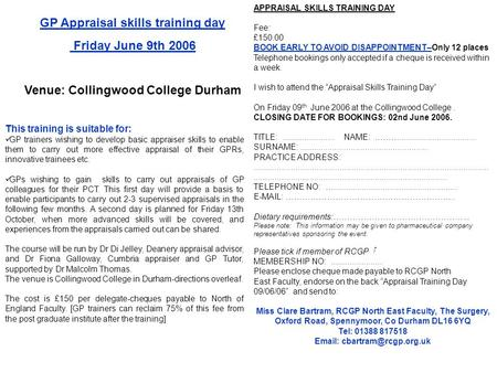 GP Appraisal skills training day Friday June 9th 2006 Venue: Collingwood College Durham This training is suitable for: GP trainers wishing to develop basic.