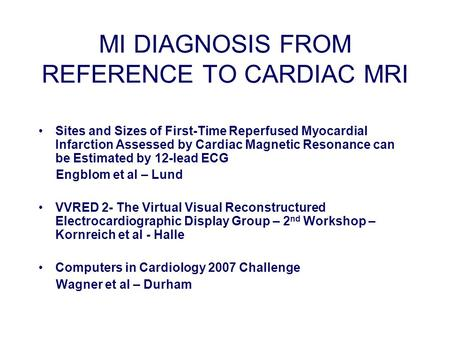 MI DIAGNOSIS FROM REFERENCE TO CARDIAC MRI Sites and Sizes of First-Time Reperfused Myocardial Infarction Assessed by Cardiac Magnetic Resonance can be.