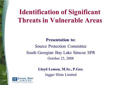 1 Identification of Significant Threats in Vulnerable Areas Presentation to: Source Protection Committee South Georgian Bay Lake Simcoe SPR October 23,