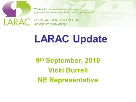 LARAC Update 9 th September, 2010 Vicki Burrell NE Representative.