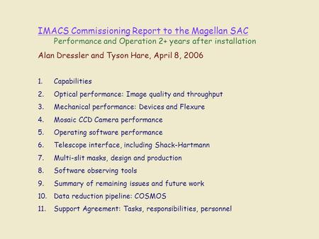 IMACS Commissioning Report to the Magellan SAC Performance and Operation 2+ years after installation Alan Dressler and Tyson Hare, April 8, 2006 1.Capabilities.