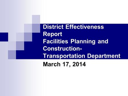 District Effectiveness Report Facilities Planning and Construction- Transportation Department March 17, 2014.