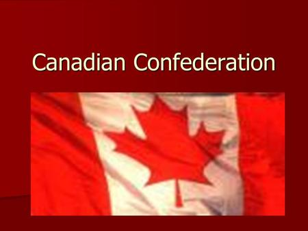 Canadian Confederation. French Indian War Britain takes over French speaking areas of Canada Britain takes over French speaking areas of Canada Creates.