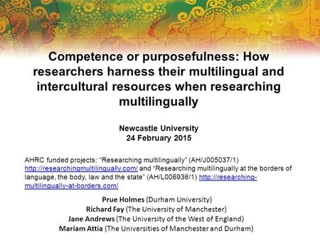 Competence or purposefulness: How researchers harness their multilingual and intercultural resources when researching multilingually Newcastle University.