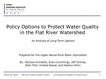 Terry Sanford Institute of Public PolicyFlat River Water Quality ProjectMarch 24, 2004 1 Policy Options to Protect Water Quality in the Flat River Watershed.
