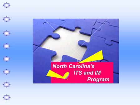 North Carolina's ITS and IM Program.  To minimize disruptions to traffic (IM)  To give motorists as much info as possible, in as many ways as possible,