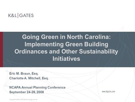 Going Green in North Carolina: Implementing Green Building Ordinances and Other Sustainability Initiatives Eric M. Braun, Esq. Charlotte A. Mitchell, Esq.