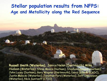Stellar population results from NFPS: Age and Metallicity along the Red Sequence Russell Smith (Waterloo), Jenica Nelan (Dartmouth), Mike Hudson (Waterloo),