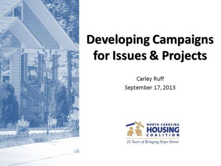 Developing Campaigns for Issues & Projects Carley Ruff September 17, 2013.