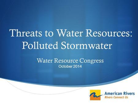  Threats to Water Resources: Polluted Stormwater Water Resource Congress October 2014.