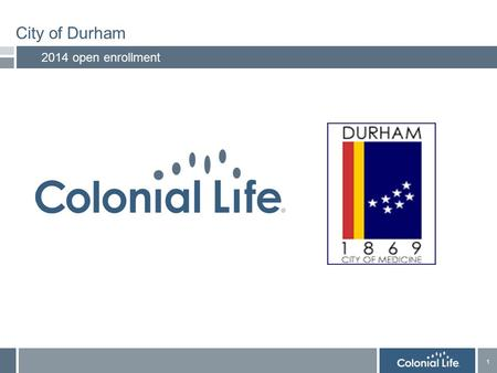 1 1 City of Durham 2014 open enrollment. 2 2 Table of contents 2 1. Colonial Life voluntary benefits 2. Youville website 3. Colonial Life benefit counselors.