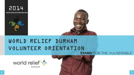 WORLDRELIEFDURHAM.ORG 2014 WORLD RELIEF DURHAM VOLUNTEER ORIENTATION.