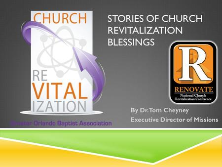 STORIES OF CHURCH REVITALIZATION BLESSINGS By Dr. Tom Cheyney Executive Director of Missions.