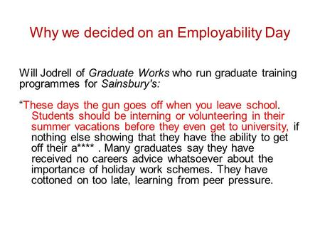 "Why we decided on an Employability Day Will Jodrell of Graduate Works who run graduate training programmes for Sainsbury's: ""These days the gun goes off."