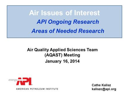 Air Issues of Interest API Ongoing Research Areas of Needed Research Cathe Kalisz Air Quality Applied Sciences Team (AQAST) Meeting January.