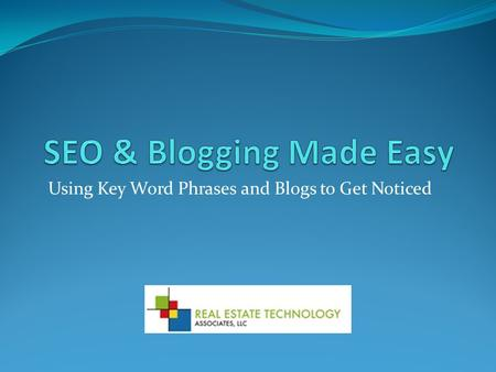 Using Key Word Phrases and Blogs to Get Noticed. What is SEO? Search Engine Optimization - Process of getting noticed on search engines. Results shown.