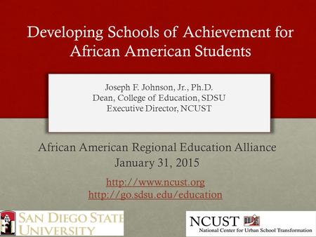 Developing Schools of Achievement for African American Students African American Regional Education Alliance January 31, 2015 Joseph F. Johnson, Jr., Ph.D.