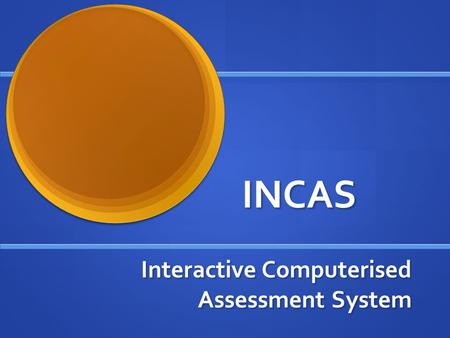 INCAS Interactive Computerised Assessment System.